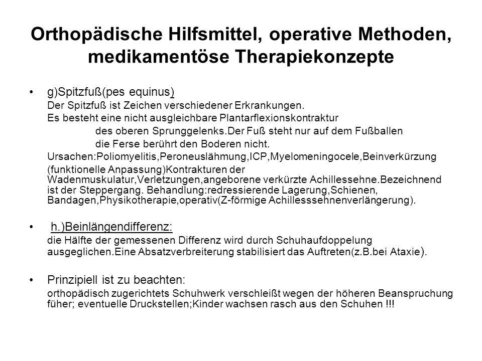 Orthopädische Hilfsmittel, operative Methoden, medikamentöse Therapiekonzepte g)Spitzfuß(pes equinus) Der Spitzfuß ist Zeichen verschiedener Erkrankungen.
