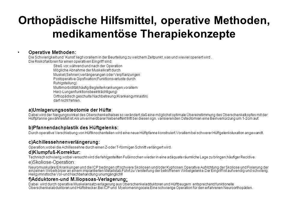 Orthopädische Hilfsmittel, operative Methoden, medikamentöse Therapiekonzepte Operative Methoden: Die Schwierigkeit und `Kunst`liegt vorallem in der Beurteilung zu welchem Zeitpunkt,was und wieviel operiert wird.