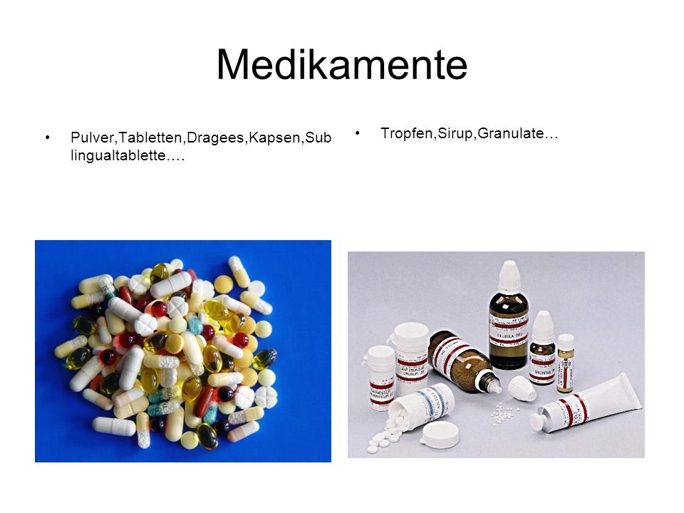 Medikamente Pulver,Tabletten,Dragees,Kapsen,Sub lingualtablette…. Tropfen,Sirup,Granulate…