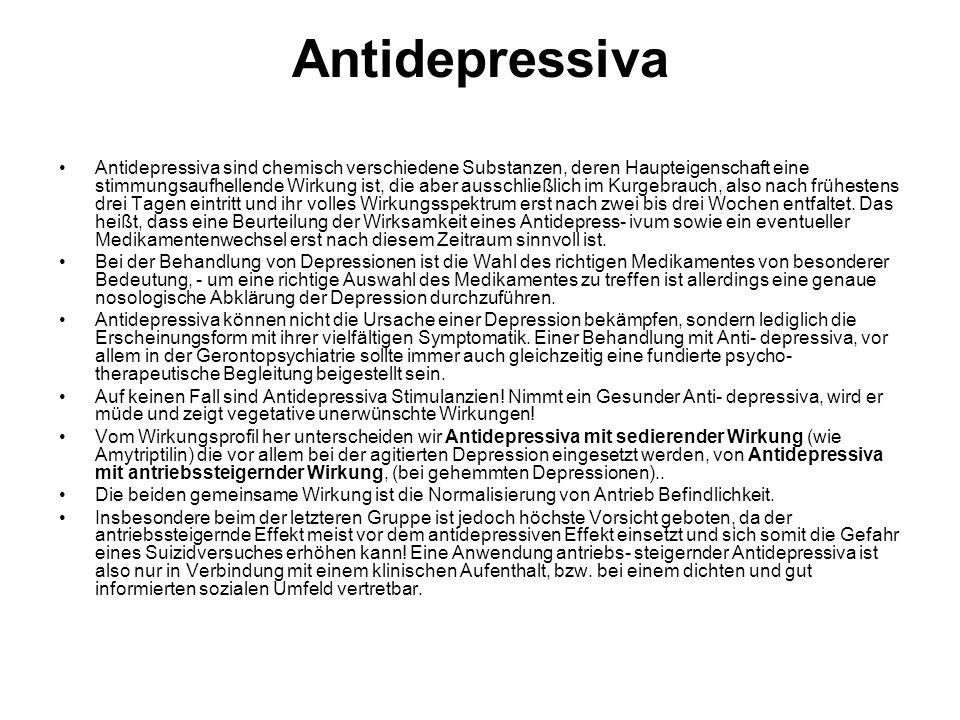 Antidepressiva Antidepressiva sind chemisch verschiedene Substanzen, deren Haupteigenschaft eine stimmungsaufhellende Wirkung ist, die aber ausschließlich im Kurgebrauch, also nach frühestens drei Tagen eintritt und ihr volles Wirkungsspektrum erst nach zwei bis drei Wochen entfaltet.