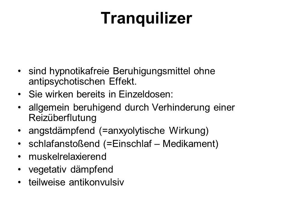 Tranquilizer sind hypnotikafreie Beruhigungsmittel ohne antipsychotischen Effekt.