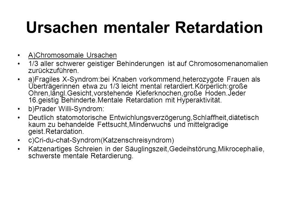 Ursachen mentaler Retardation A)Chromosomale Ursachen 1/3 aller schwerer geistiger Behinderungen ist auf Chromosomenanomalien zurückzuführen.