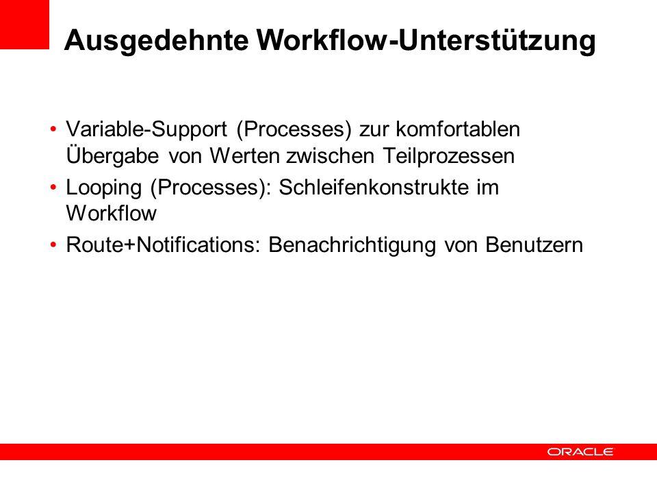 Ausgedehnte Workflow-Unterstützung Variable-Support (Processes) zur komfortablen Übergabe von Werten zwischen Teilprozessen Looping (Processes): Schleifenkonstrukte im Workflow Route+Notifications: Benachrichtigung von Benutzern