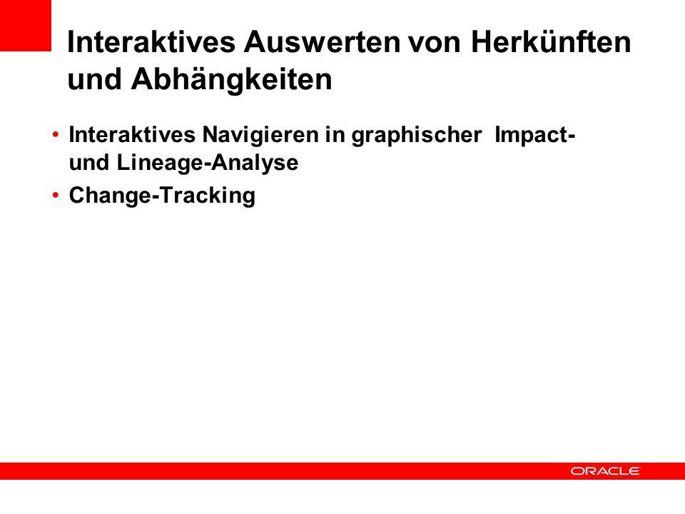 Interaktives Auswerten von Herkünften und Abhängkeiten Interaktives Navigieren in graphischer Impact- und Lineage-Analyse Change-Tracking