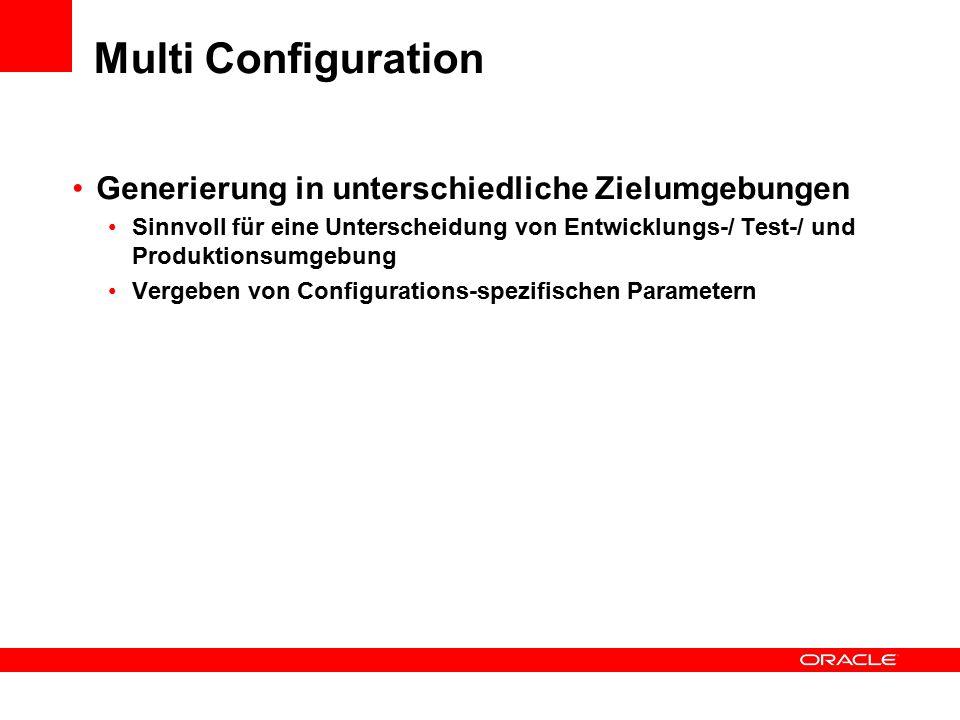 Multi Configuration Generierung in unterschiedliche Zielumgebungen Sinnvoll für eine Unterscheidung von Entwicklungs-/ Test-/ und Produktionsumgebung Vergeben von Configurations-spezifischen Parametern