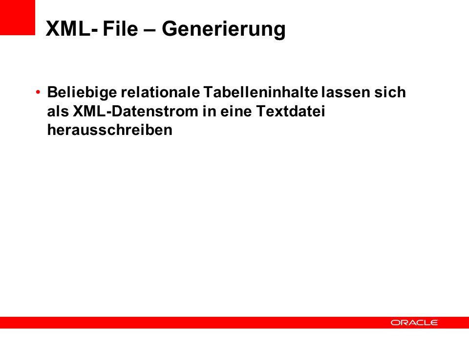 XML- File – Generierung Beliebige relationale Tabelleninhalte lassen sich als XML-Datenstrom in eine Textdatei herausschreiben