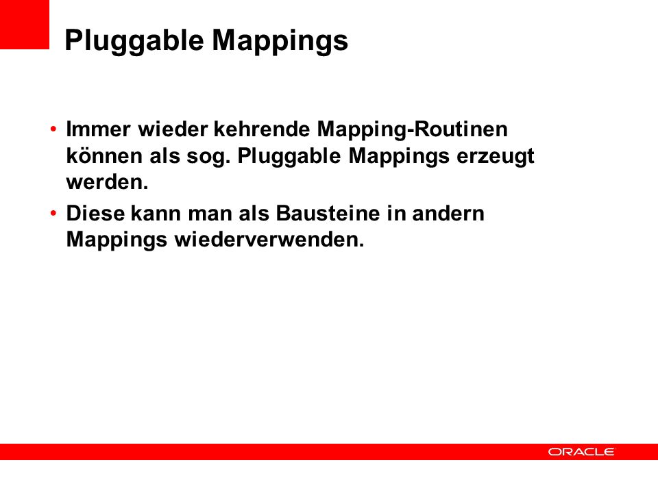 Pluggable Mappings Immer wieder kehrende Mapping-Routinen können als sog.