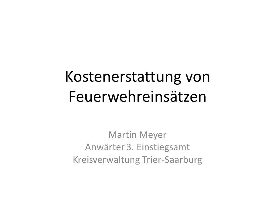 Kostenerstattung von Feuerwehreinsätzen Martin Meyer Anwärter 3.