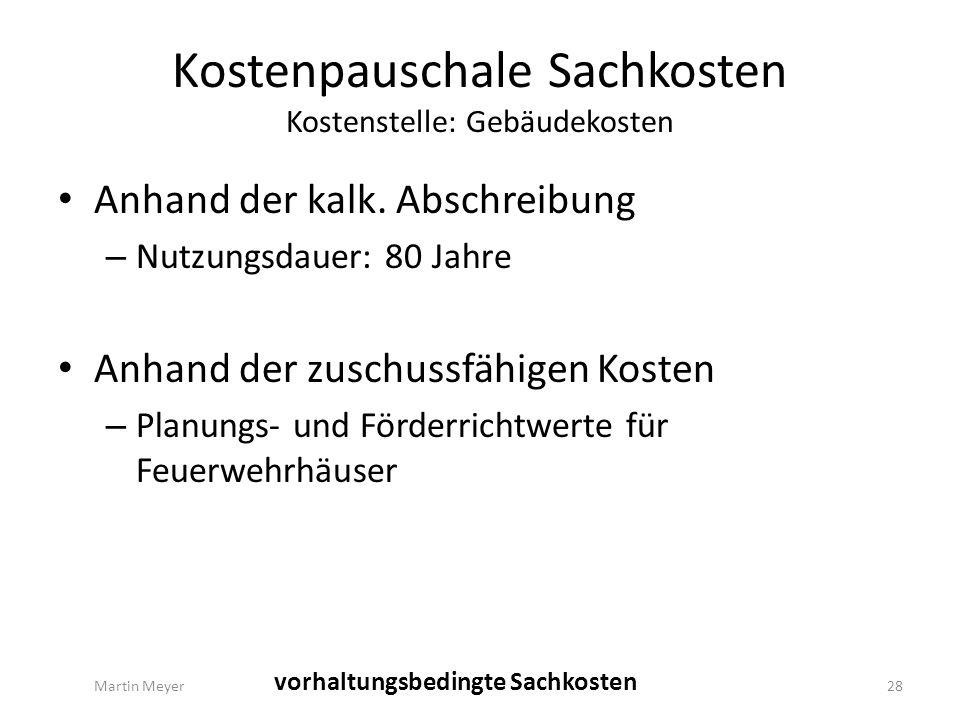 Kostenpauschale Sachkosten Kostenstelle: Gebäudekosten Martin Meyer28 vorhaltungsbedingte Sachkosten Anhand der kalk.
