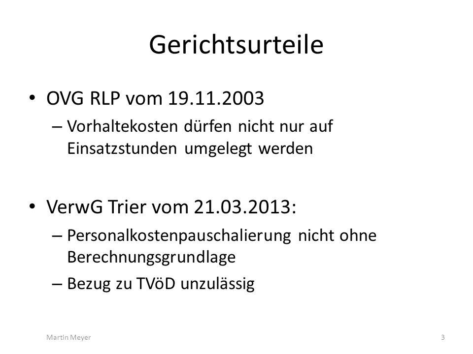 Gerichtsurteile OVG RLP vom 19.11.2003 – Vorhaltekosten dürfen nicht nur auf Einsatzstunden umgelegt werden VerwG Trier vom 21.03.2013: – Personalkostenpauschalierung nicht ohne Berechnungsgrundlage – Bezug zu TVöD unzulässig Martin Meyer3