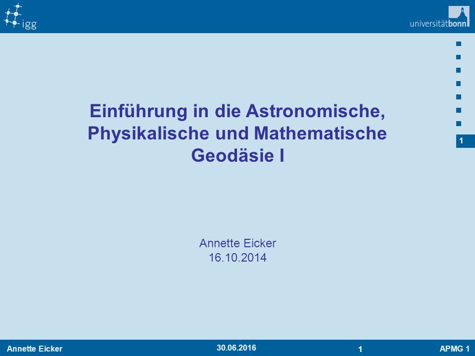 Annette EickerAPMG 1 1 1 30.06.2016 Annette Eicker 16.10.2014 Einführung in die Astronomische, Physikalische und Mathematische Geodäsie I
