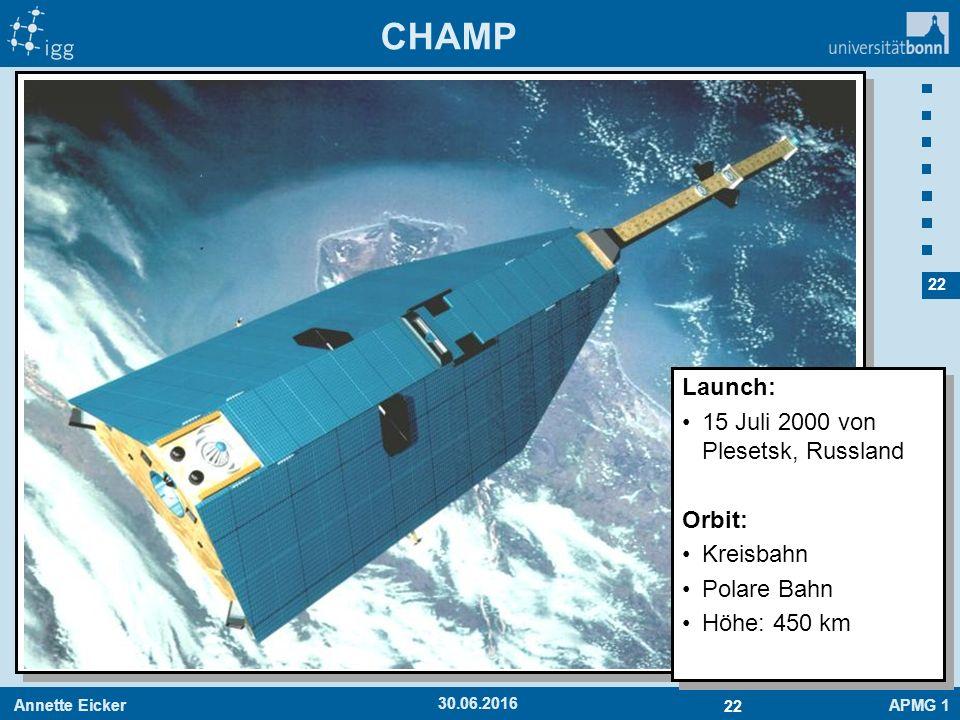 Annette EickerAPMG 1 22 30.06.2016 CHAMP Launch: 15 Juli 2000 von Plesetsk, Russland Orbit: Kreisbahn Polare Bahn Höhe: 450 km Launch: 15 Juli 2000 vo