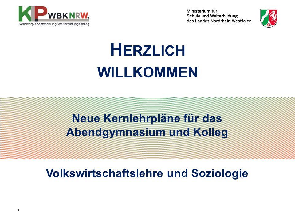 Neue Kernlehrpläne für das Abendgymnasium und Kolleg Volkswirtschaftslehre und Soziologie H ERZLICH WILLKOMMEN 1