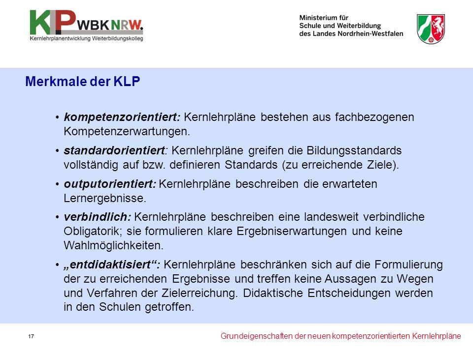 17 Merkmale der KLP kompetenzorientiert: Kernlehrpläne bestehen aus fachbezogenen Kompetenzerwartungen.