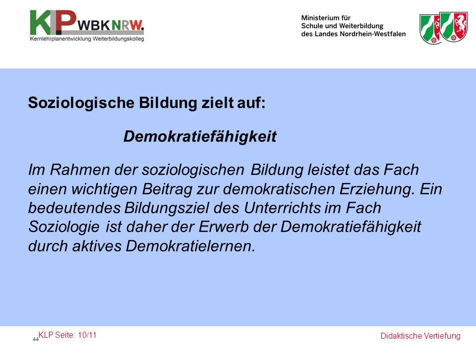 Soziologische Bildung zielt auf: Demokratiefähigkeit Im Rahmen der soziologischen Bildung leistet das Fach einen wichtigen Beitrag zur demokratischen Erziehung.