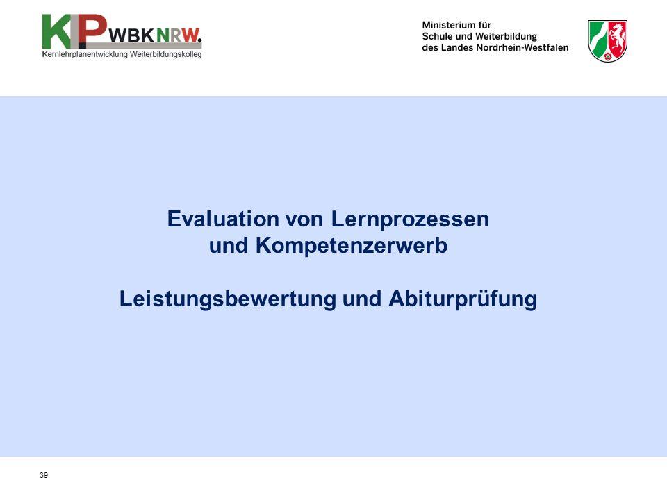 Evaluation von Lernprozessen und Kompetenzerwerb Leistungsbewertung und Abiturprüfung 39
