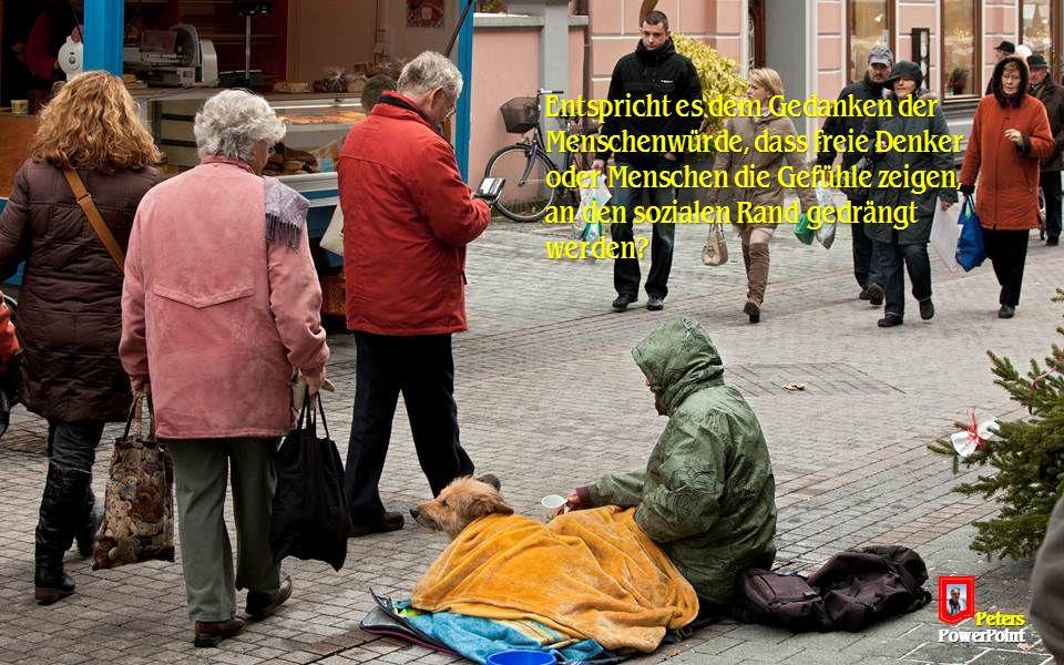 """In einer Gesellschaft, in der es darum geht, wer den härtesten Ellenbogen hat, sollte man besonders wachsam sein, im Bezug auf die """"Menschenwürde"""". Pe"""