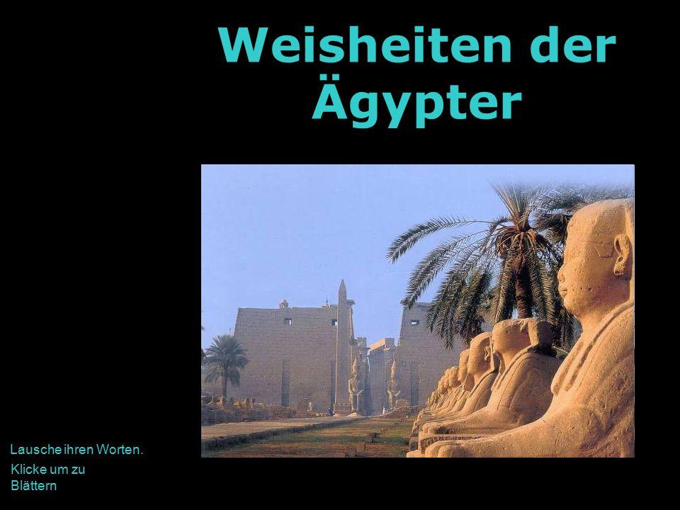 Weisheiten der Ägypter Klicke um zu Blättern Lausche ihren Worten.