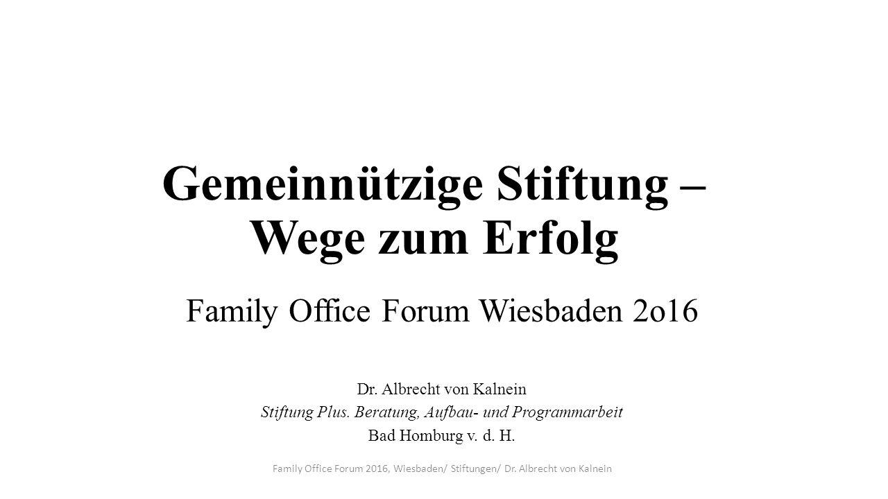 Gemeinnützige Stiftung – Wege zum Erfolg Family Office Forum Wiesbaden 2o16 Dr.