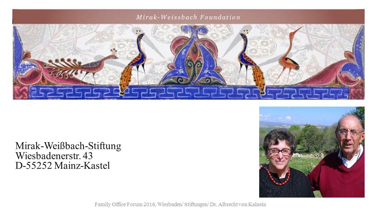 Mirak-Weißbach-Stiftung Wiesbadenerstr. 43 D-55252 Mainz-Kastel Family Office Forum 2016, Wiesbaden/ Stiftungen/ Dr. Albrecht von Kalnein