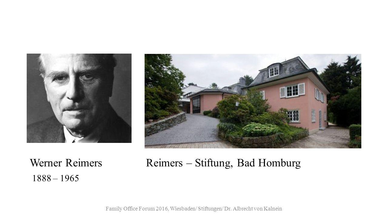 Werner ReimersReimers – Stiftung, Bad Homburg 1888 – 1965 Family Office Forum 2016, Wiesbaden/ Stiftungen/ Dr.