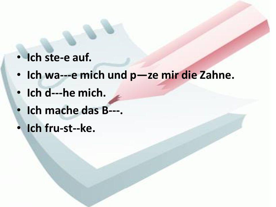 Die Familie Müller … früh ….Morgengymnastik Sie macht ….in Eile Sie … … mit kaltem Wasser.