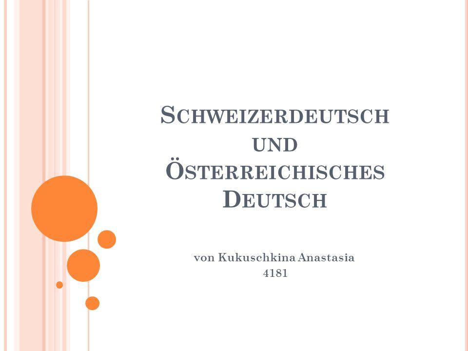 D ER I NHALT Schweizerdeutsch Die Gliederung Die schweizerdeutschen Dialekte Die typischen Wörter Österreichisches Deutsch Die Besonderheiten