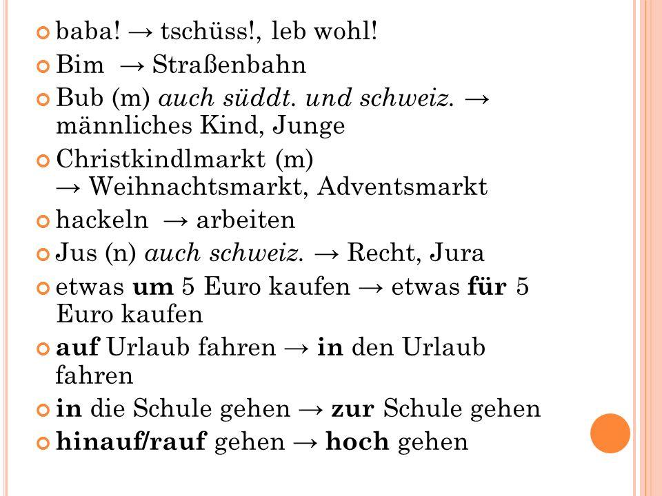 baba. → tschüss!, leb wohl. Bim → Straßenbahn Bub (m) auch süddt.
