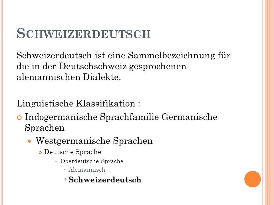 Die Gliederung der schweizerdeutschen Mundartkennzeichen erfolgt analog zu der der alemannischen (westoberdeutschen) Dialektmerkmale.