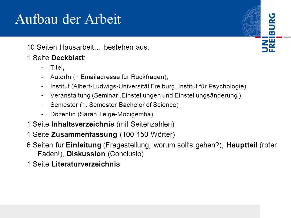Aufbau der Arbeit 10 Seiten Hausarbeit… bestehen aus: 1 Seite Deckblatt: -Titel, -AutorIn (+ Emailadresse für Rückfragen), -Institut (Albert-Ludwigs-U