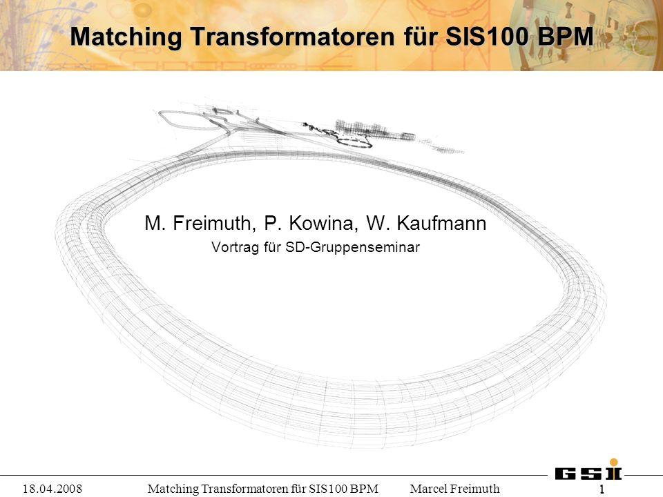 1 118.04.2008 Matching Transformatoren für SIS100 BPM Marcel Freimuth Matching Transformatoren für SIS100 BPM M.