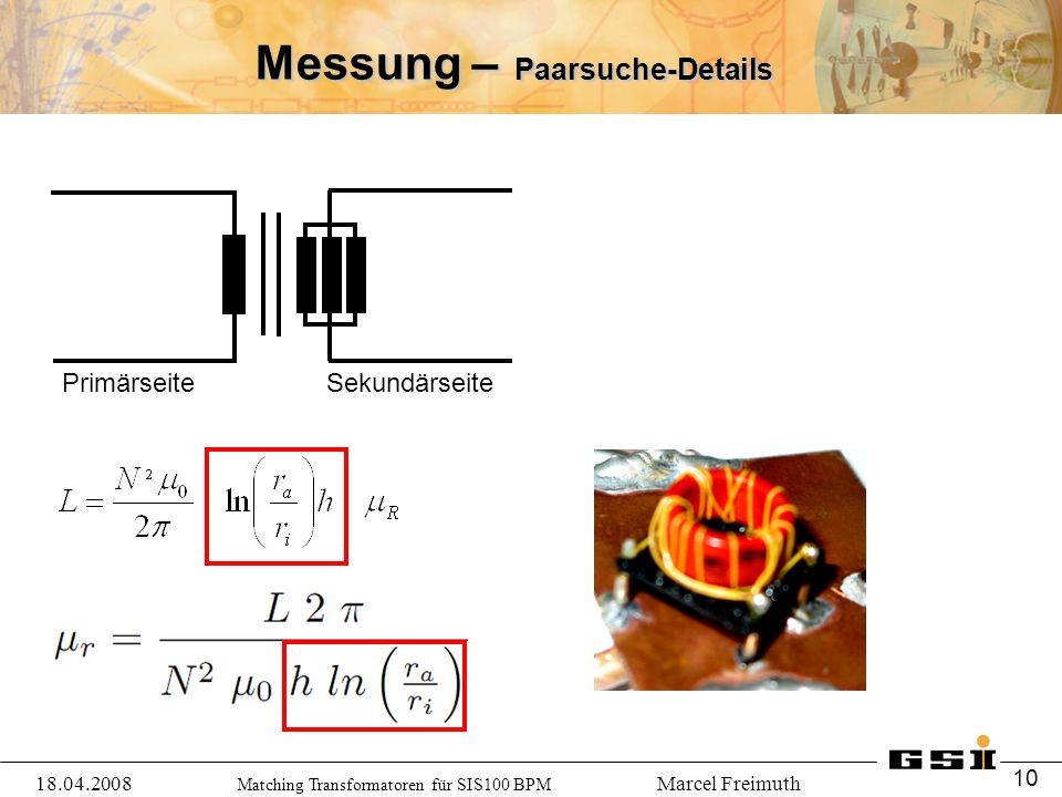 Matching Transformatoren für SIS100 BPM Marcel Freimuth Messung – Paarsuche-Details 18.04.2008 10 Primärseite Sekundärseite