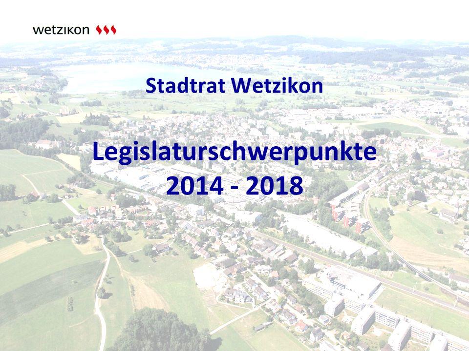 Stadtrat Wetzikon Legislaturschwerpunkte 2014 - 2018