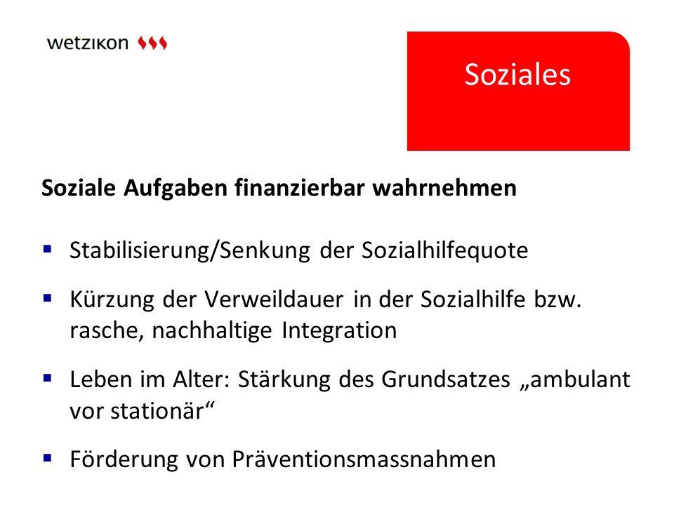 Soziales Soziale Aufgaben finanzierbar wahrnehmen  Stabilisierung/Senkung der Sozialhilfequote  Kürzung der Verweildauer in der Sozialhilfe bzw. ras