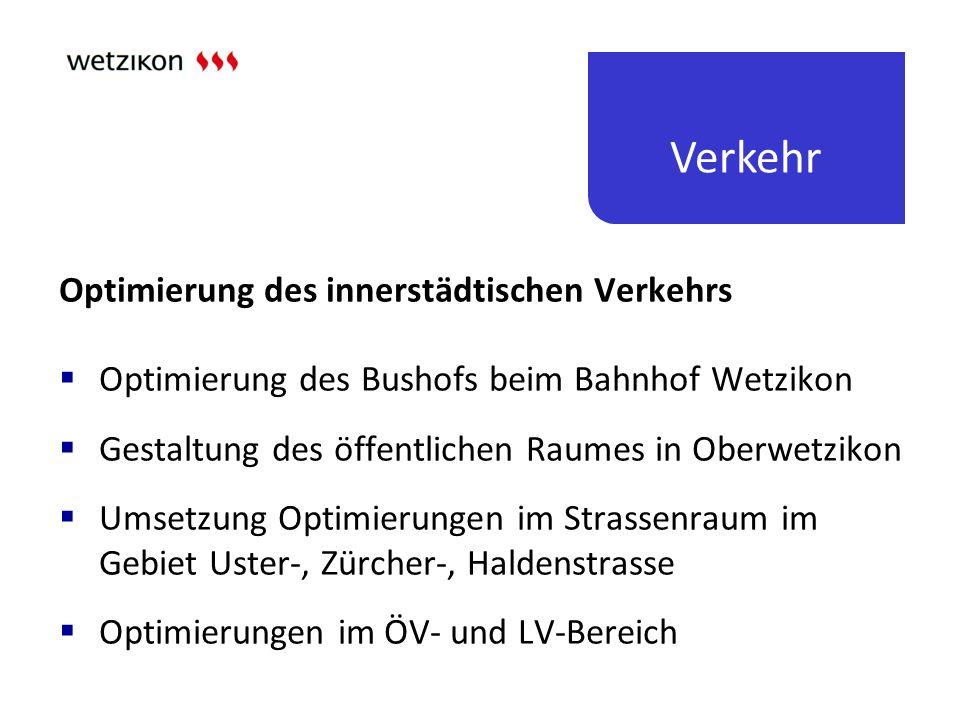 Verkehr Optimierung des innerstädtischen Verkehrs  Optimierung des Bushofs beim Bahnhof Wetzikon  Gestaltung des öffentlichen Raumes in Oberwetzikon