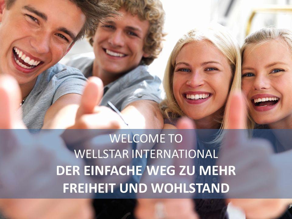 WELCOME TO WELLSTAR INTERNATIONAL DER EINFACHE WEG ZU MEHR FREIHEIT UND WOHLSTAND