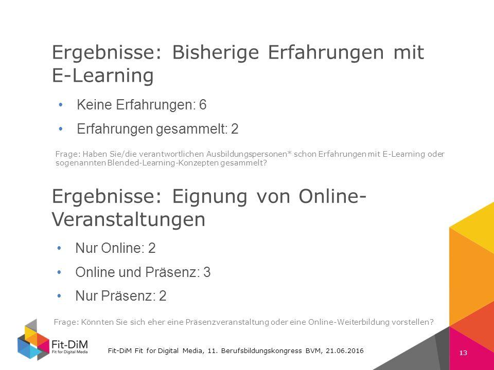 Fit-DiM Farben RGB Schrift: Verdana 225 11 105 74 132 196 80 80 80 130 130 130 Ergebnisse: Bisherige Erfahrungen mit E-Learning Fit-DiM Fit for Digital Media, 11.