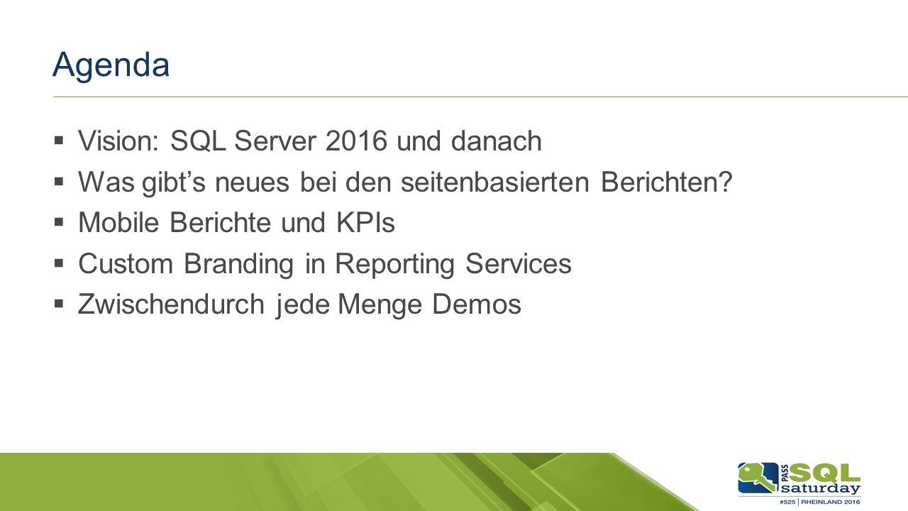Agenda  Vision: SQL Server 2016 und danach  Was gibt's neues bei den seitenbasierten Berichten.