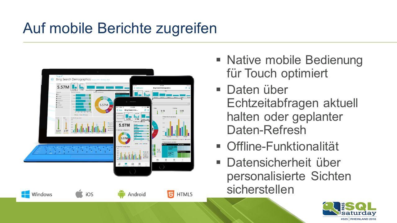 Auf mobile Berichte zugreifen  Native mobile Bedienung für Touch optimiert  Daten über Echtzeitabfragen aktuell halten oder geplanter Daten-Refresh  Offline-Funktionalität  Datensicherheit über personalisierte Sichten sicherstellen