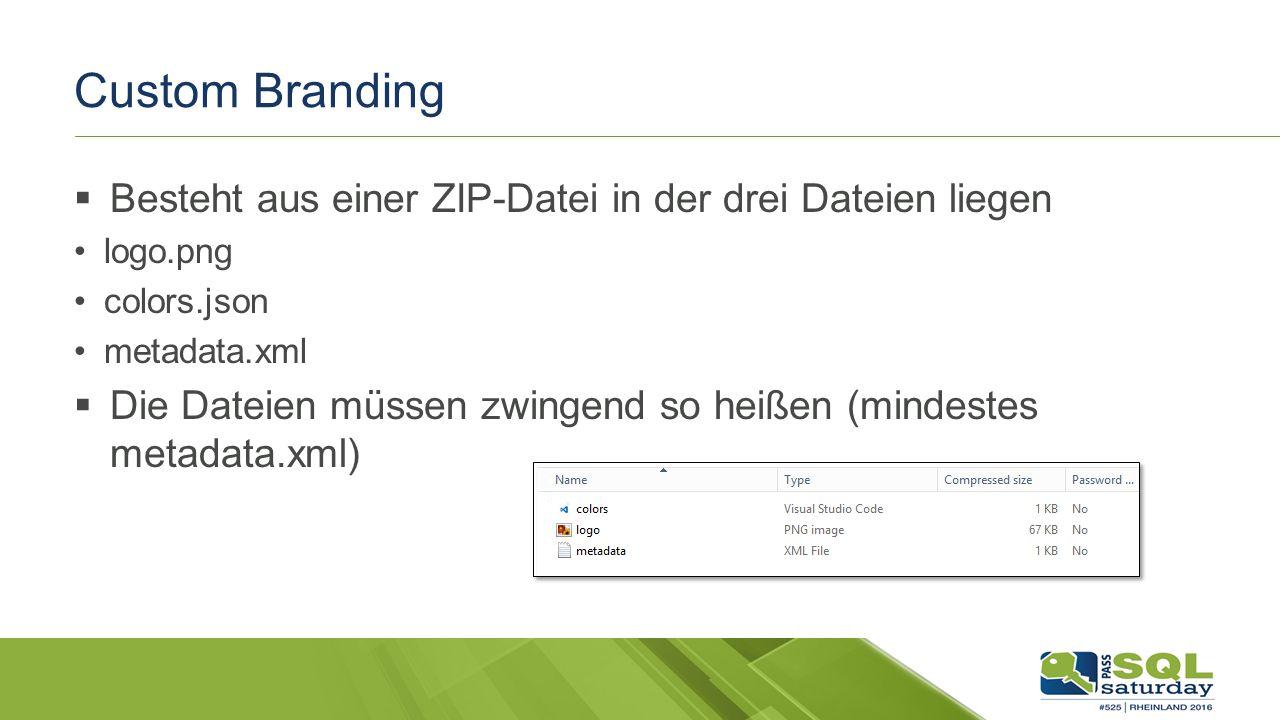 Custom Branding  Besteht aus einer ZIP-Datei in der drei Dateien liegen logo.png colors.json metadata.xml  Die Dateien müssen zwingend so heißen (mindestes metadata.xml)