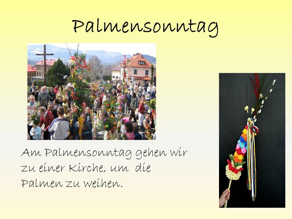 Palmensonntag Am Palmensonntag gehen wir zu einer Kirche, um die Palmen zu weihen.