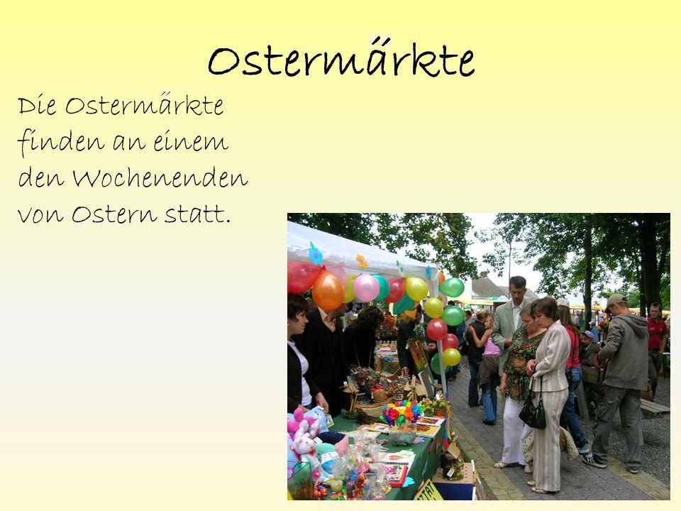 Ostermarkte Die Ostermarkte finden an einem den Wochenenden von Ostern statt.