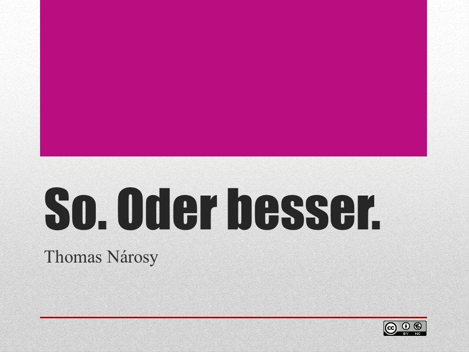 So. Oder besser. Thomas Nárosy