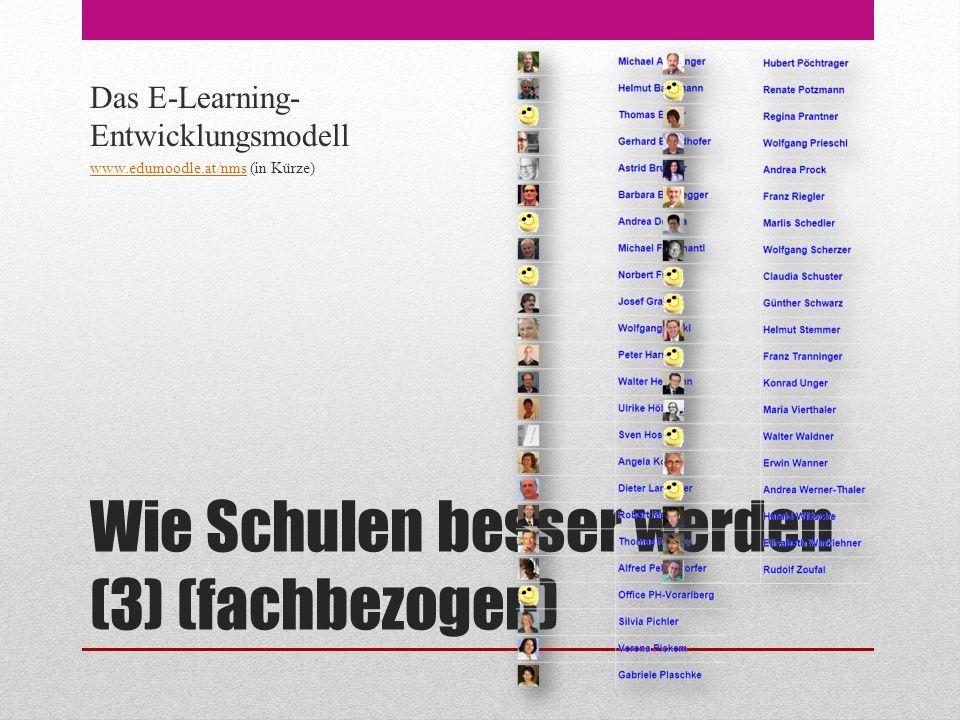 Wie Schulen besser werden (3) (fachbezogen) Das E-Learning- Entwicklungsmodell www.edumoodle.at/nmswww.edumoodle.at/nms (in Kürze)