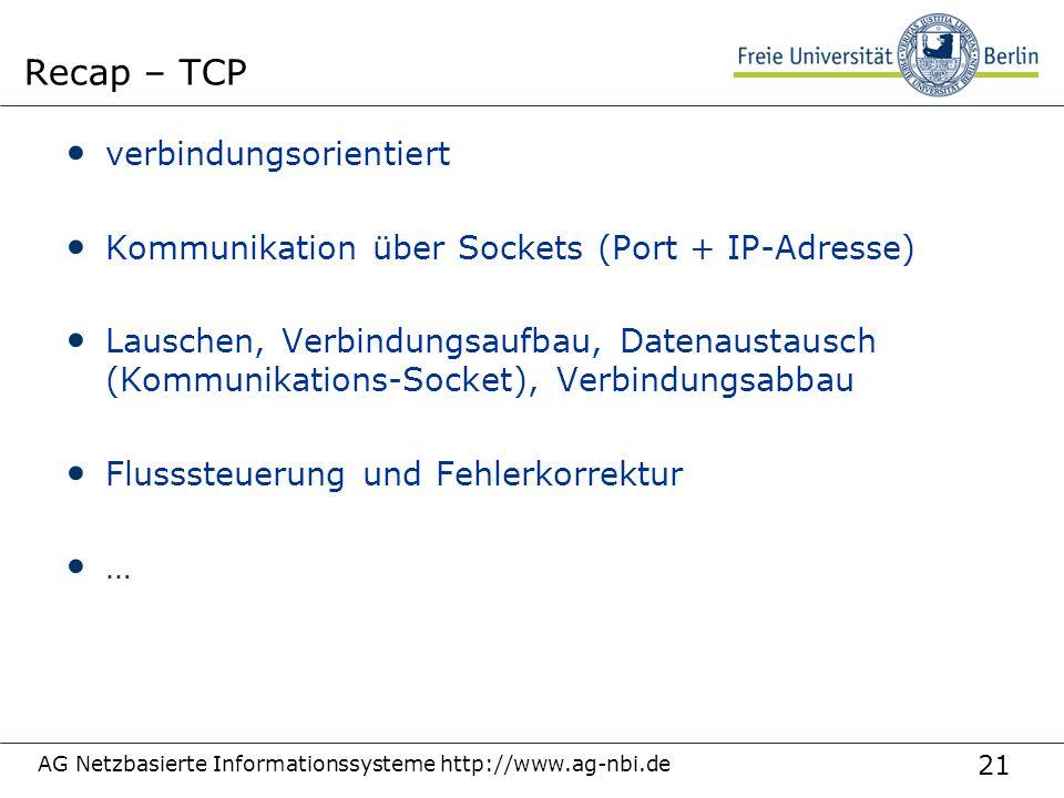 21 verbindungsorientiert Kommunikation über Sockets (Port + IP-Adresse) Lauschen, Verbindungsaufbau, Datenaustausch (Kommunikations-Socket), Verbindungsabbau Flusssteuerung und Fehlerkorrektur … AG Netzbasierte Informationssysteme http://www.ag-nbi.de Recap – TCP