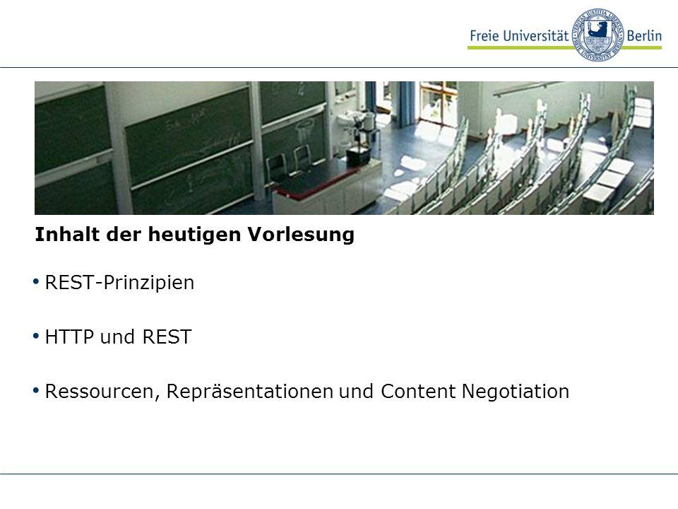 Inhalt der heutigen Vorlesung REST-Prinzipien HTTP und REST Ressourcen, Repräsentationen und Content Negotiation