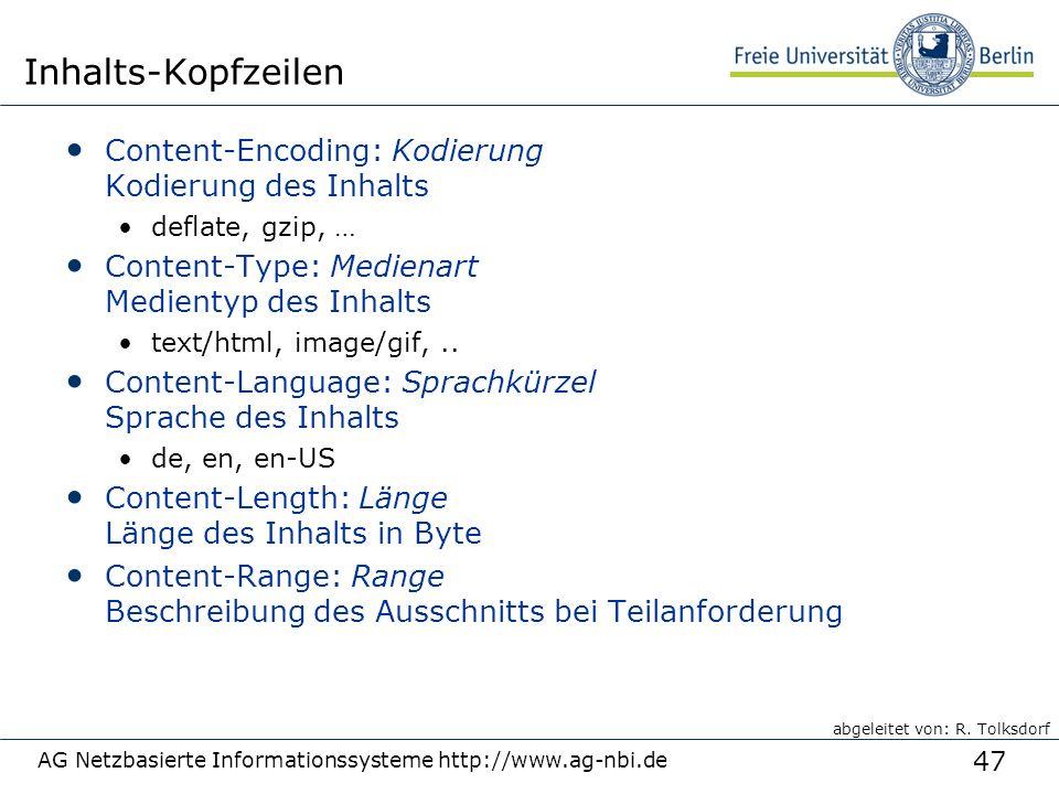 47 AG Netzbasierte Informationssysteme http://www.ag-nbi.de Inhalts-Kopfzeilen Content-Encoding: Kodierung Kodierung des Inhalts deflate, gzip, … Content-Type: Medienart Medientyp des Inhalts text/html, image/gif,..