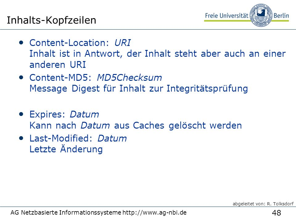 48 AG Netzbasierte Informationssysteme http://www.ag-nbi.de Inhalts-Kopfzeilen Content-Location: URI Inhalt ist in Antwort, der Inhalt steht aber auch