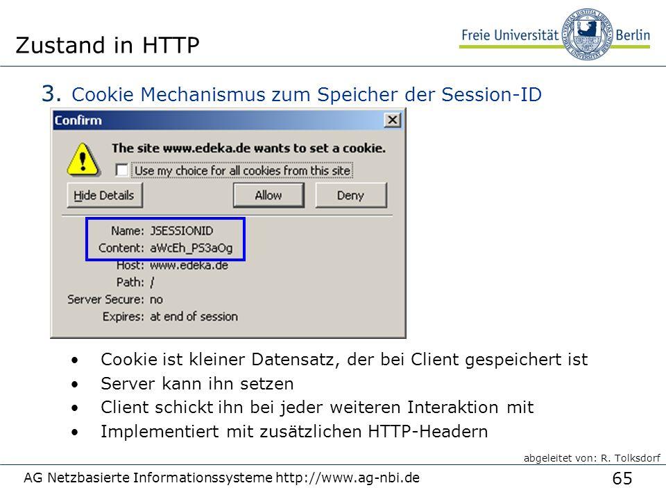 65 AG Netzbasierte Informationssysteme http://www.ag-nbi.de Zustand in HTTP 3. Cookie Mechanismus zum Speicher der Session-ID Cookie ist kleiner Daten