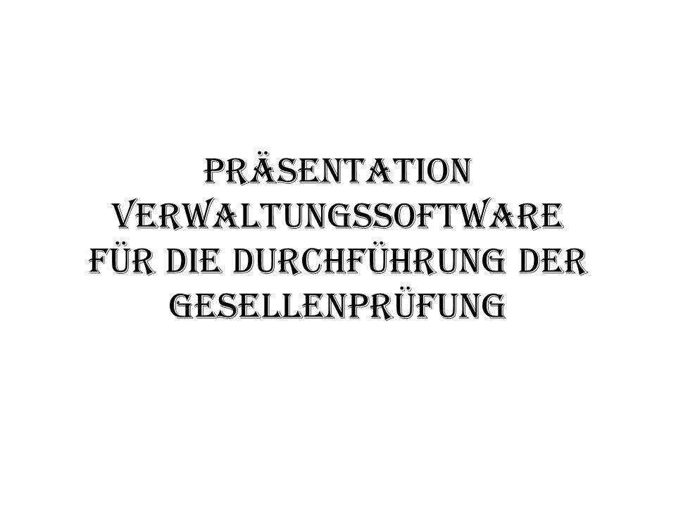 Präsentation Verwaltungssoftware für die Durchführung der Gesellenprüfung